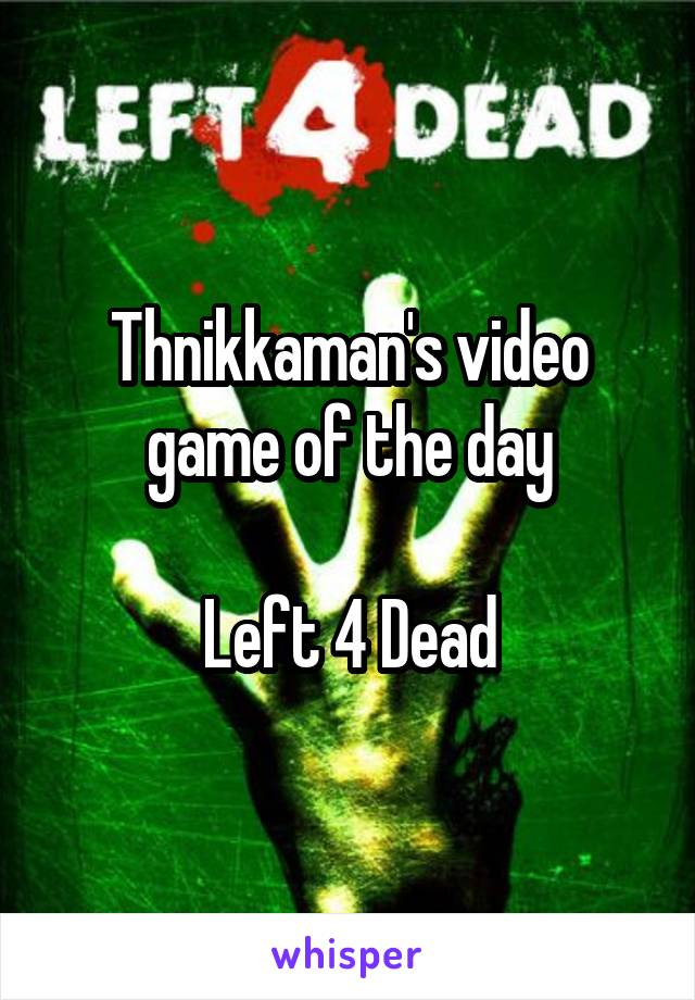 Thnikkaman's video game of the day  Left 4 Dead