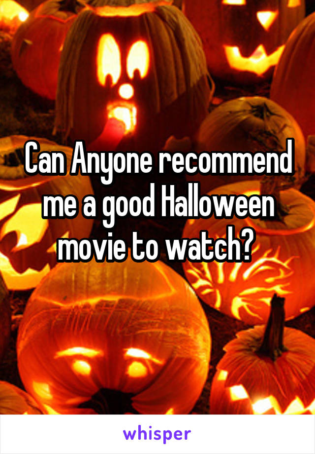 Can Anyone recommend me a good Halloween movie to watch?