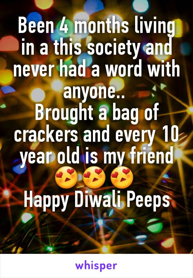 Been 4 months living in a this society and never had a word with anyone..  Brought a bag of crackers and every 10 year old is my friend 😍😍😍  Happy Diwali Peeps