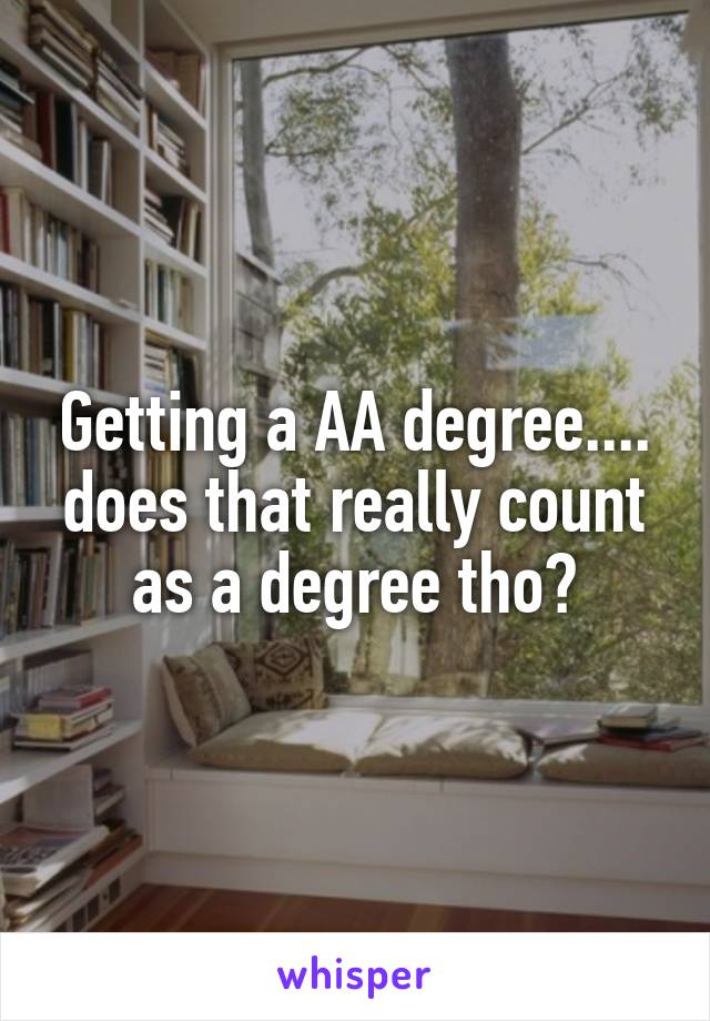 Getting a AA degree.... does that really count as a degree tho?