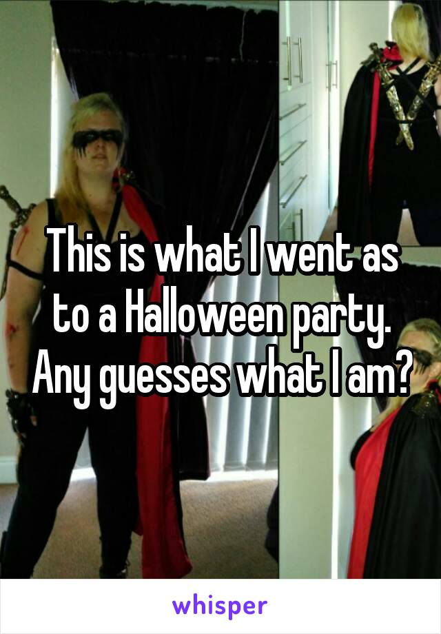 This is what I went as to a Halloween party. Any guesses what I am?