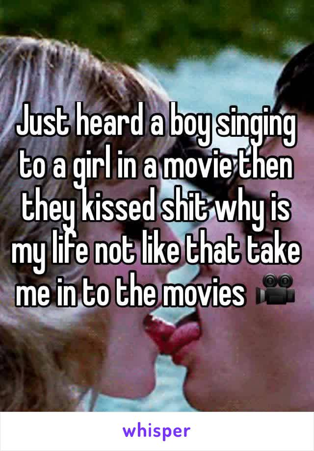 Just heard a boy singing to a girl in a movie then they kissed shit why is my life not like that take me in to the movies 🎥