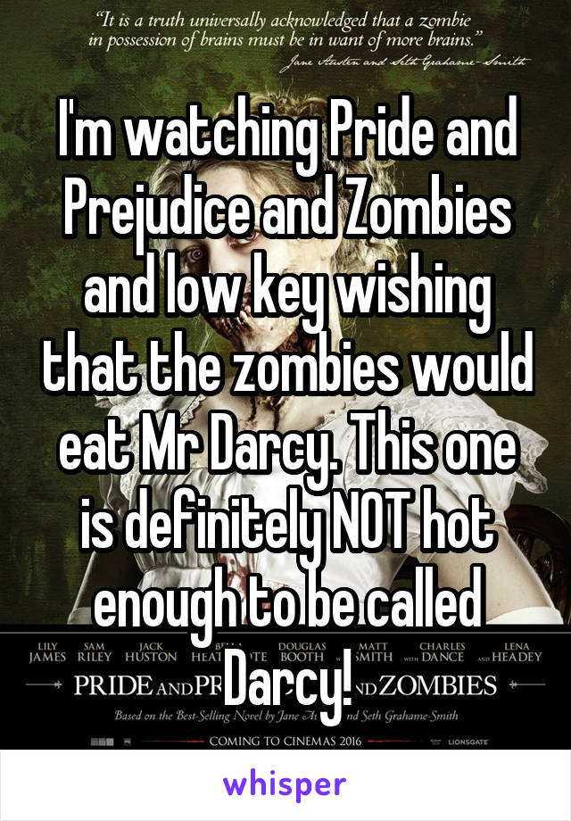 I'm watching Pride and Prejudice and Zombies and low key wishing that the zombies would eat Mr Darcy. This one is definitely NOT hot enough to be called Darcy!