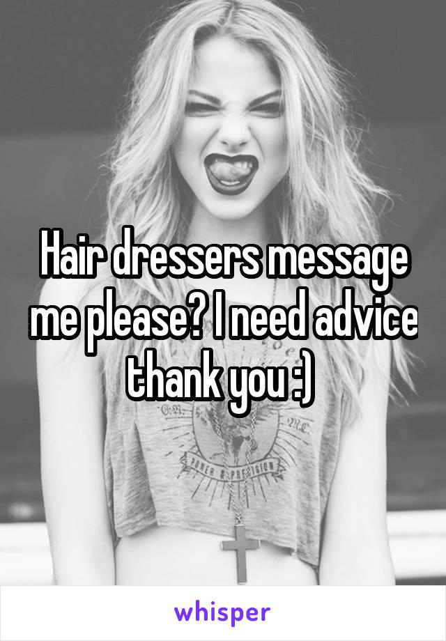 Hair dressers message me please? I need advice thank you :)