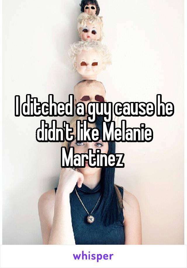 I ditched a guy cause he didn't like Melanie Martinez