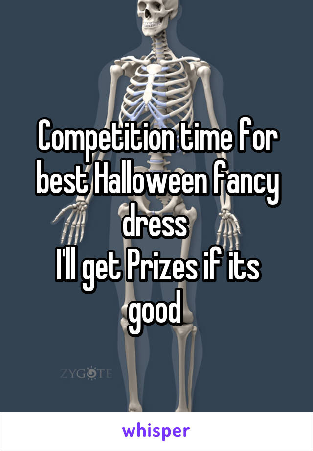 Competition time for best Halloween fancy dress  I'll get Prizes if its good
