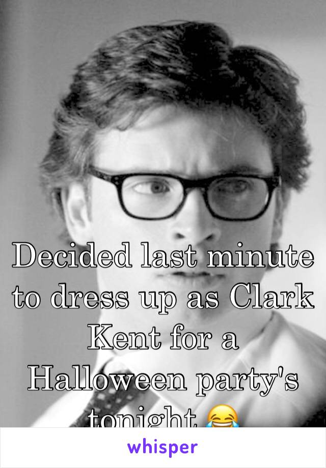 Decided last minute to dress up as Clark Kent for a Halloween party's tonight 😂