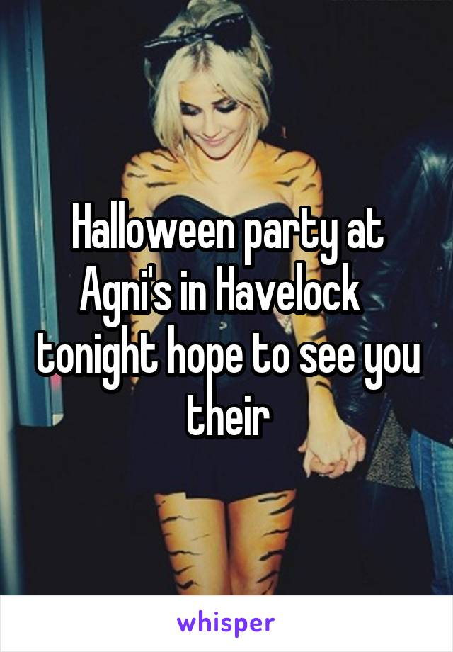 Halloween party at Agni's in Havelock   tonight hope to see you their