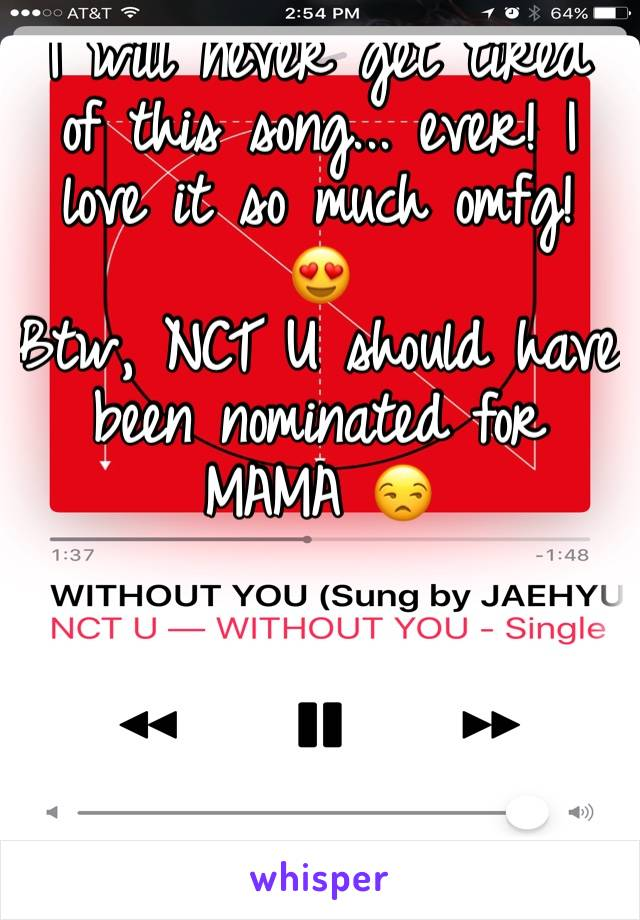 I will never get tired of this song... ever! I love it so much omfg! 😍 Btw, NCT U should have been nominated for MAMA 😒