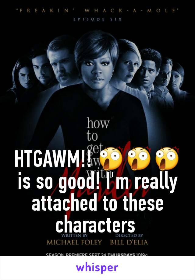 HTGAWM!! 😲😲😲 is so good! I'm really attached to these characters