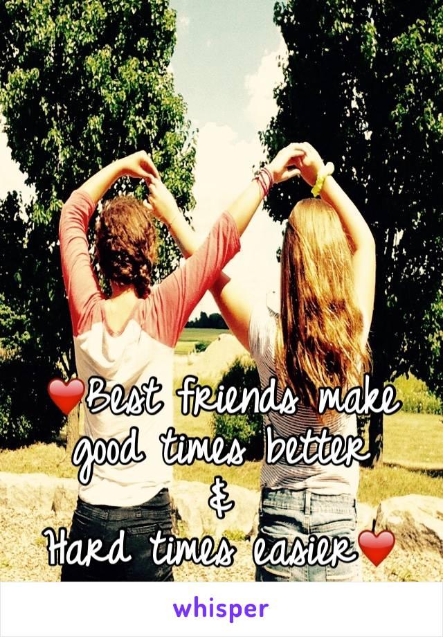 ❤️Best friends make good times better & Hard times easier❤️