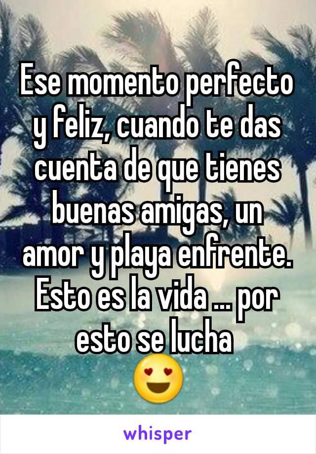Ese momento perfecto y feliz, cuando te das cuenta de que tienes buenas amigas, un amor y playa enfrente. Esto es la vida ... por esto se lucha  😍