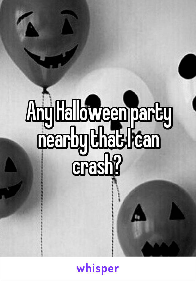 Any Halloween party nearby that I can crash?
