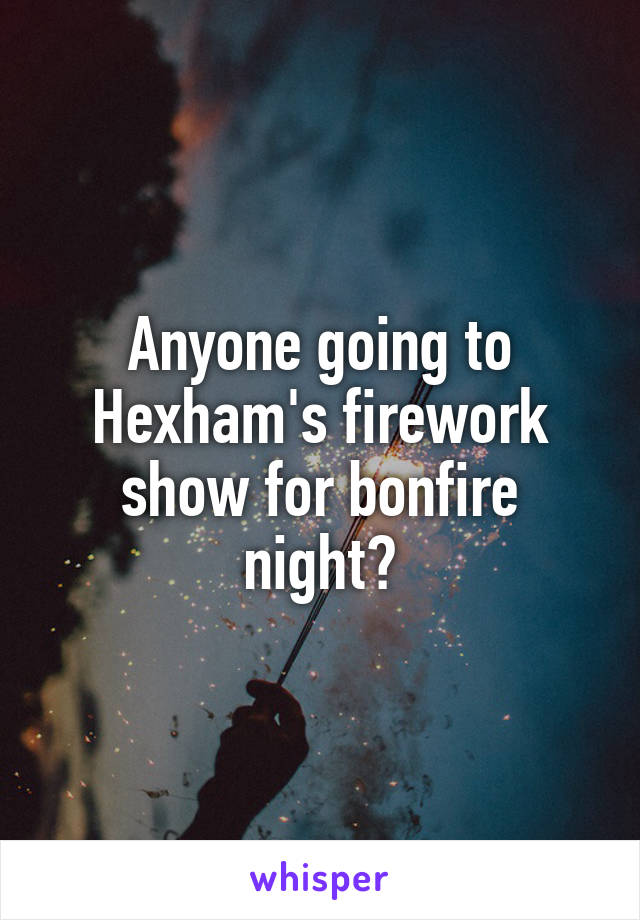 Anyone going to Hexham's firework show for bonfire night?
