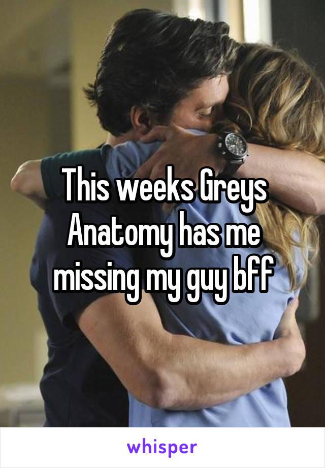 This weeks Greys Anatomy has me missing my guy bff