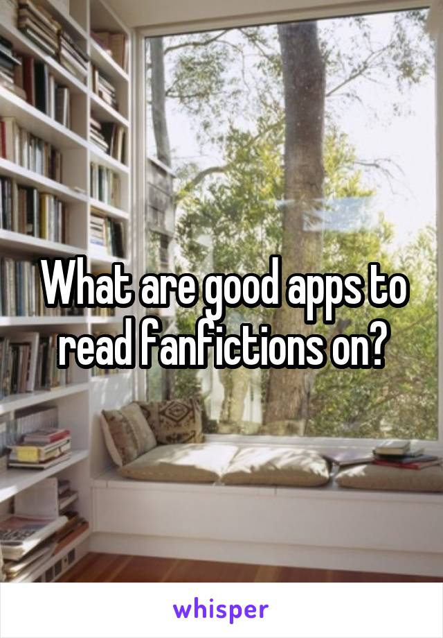 What are good apps to read fanfictions on?
