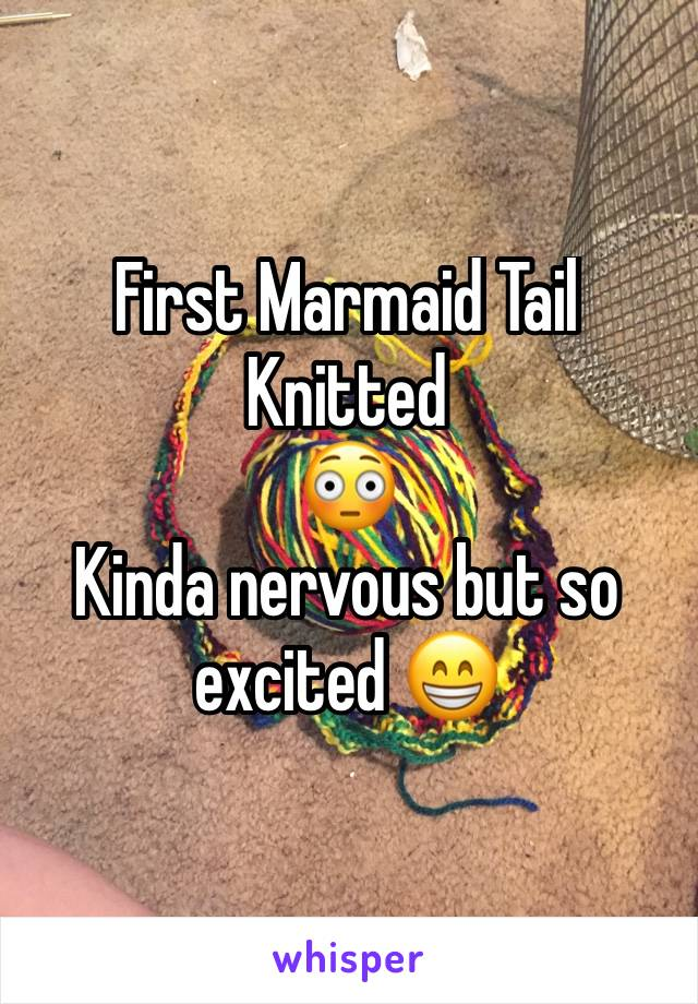 First Marmaid Tail Knitted  😳 Kinda nervous but so excited 😁