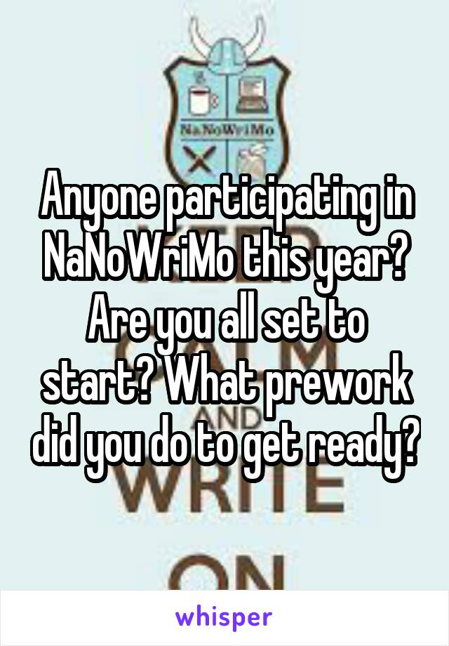 Anyone participating in NaNoWriMo this year? Are you all set to start? What prework did you do to get ready?