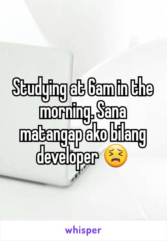 Studying at 6am in the morning. Sana matangap ako bilang developer 😣