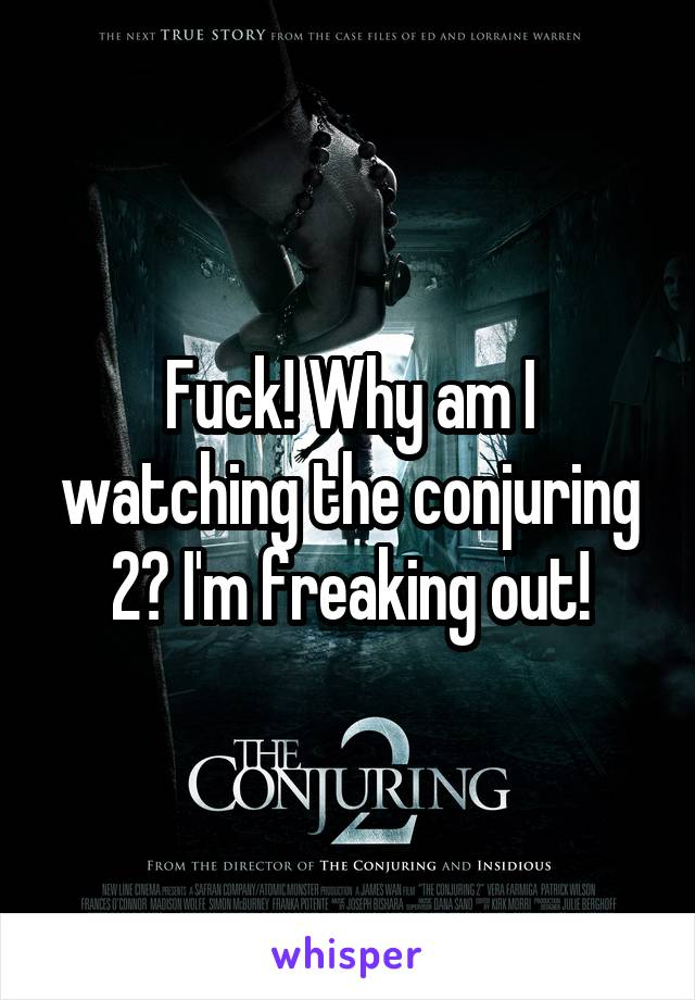 Fuck! Why am I watching the conjuring 2? I'm freaking out!