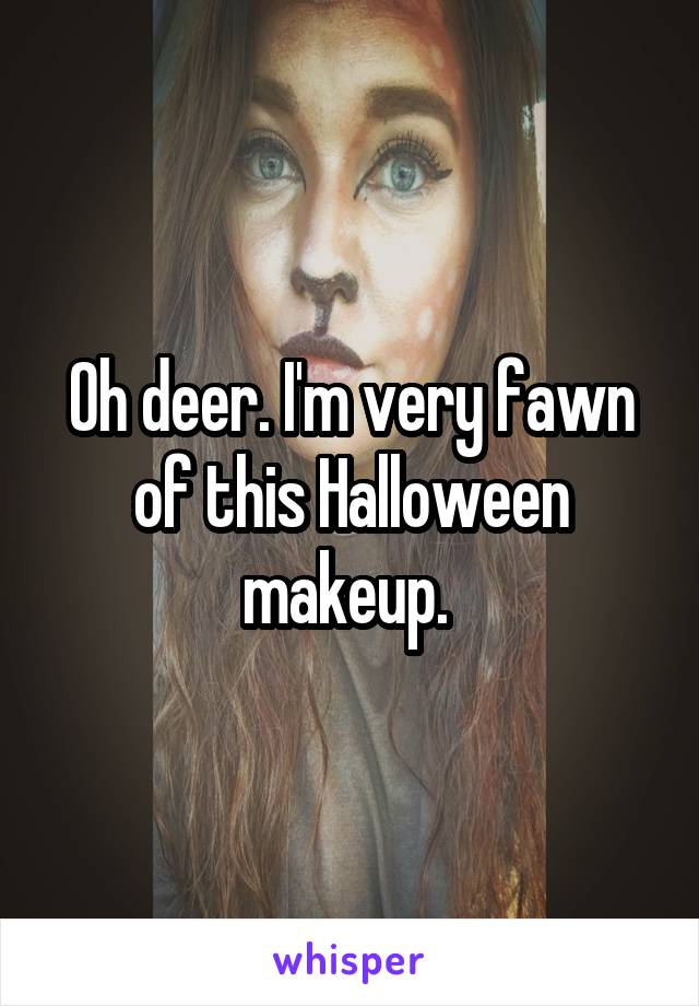 Oh deer. I'm very fawn of this Halloween makeup.