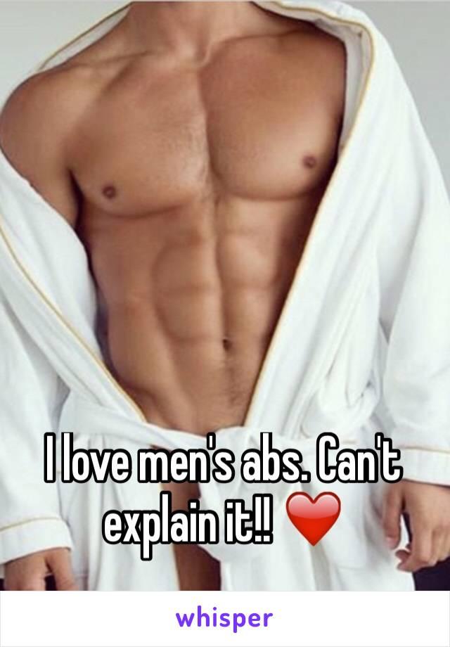 I love men's abs. Can't explain it!! ❤️