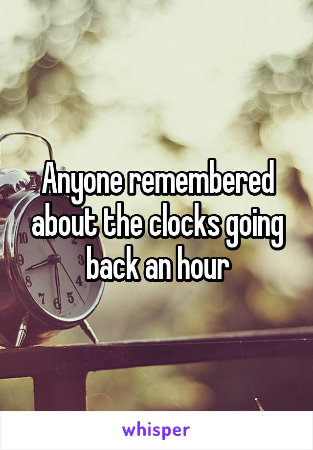Anyone remembered about the clocks going back an hour