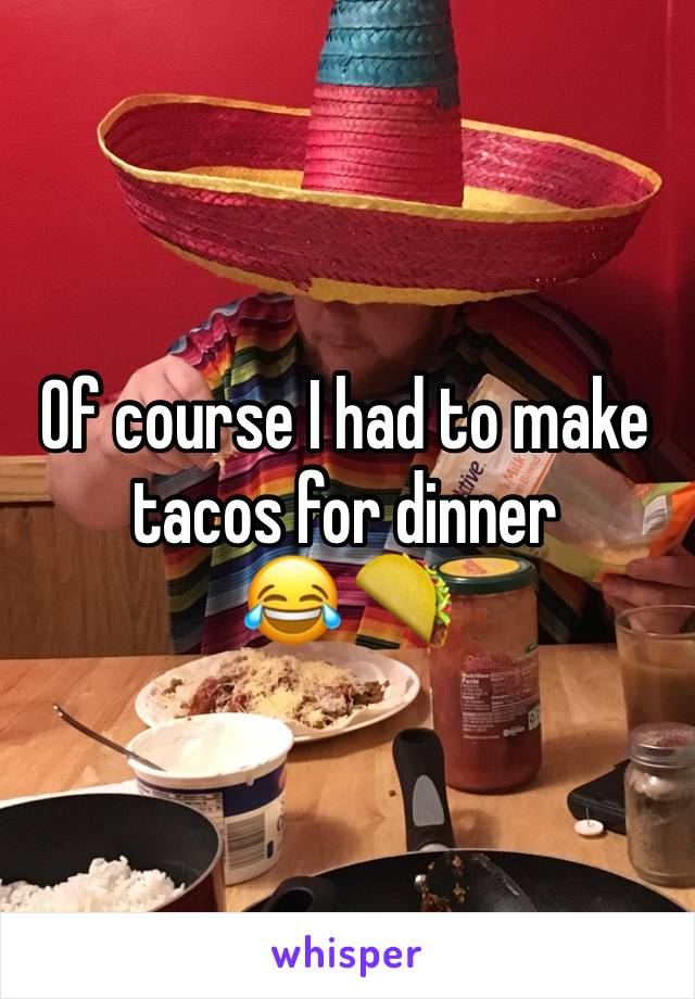 Of course I had to make tacos for dinner  😂 🌮