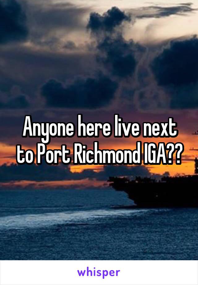 Anyone here live next to Port Richmond IGA??