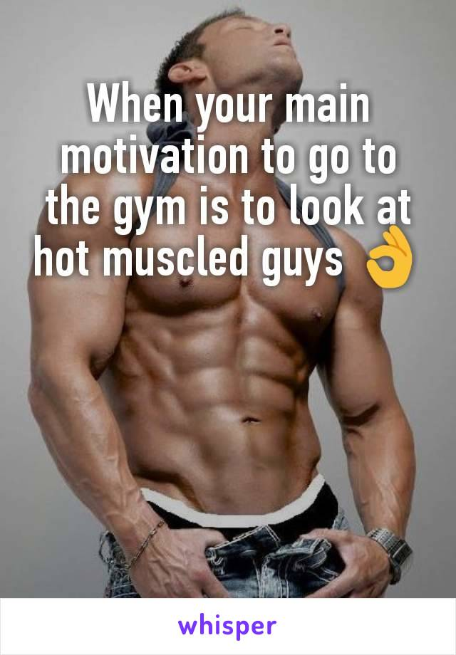 When your main motivation to go to the gym is to look at hot muscled guys 👌