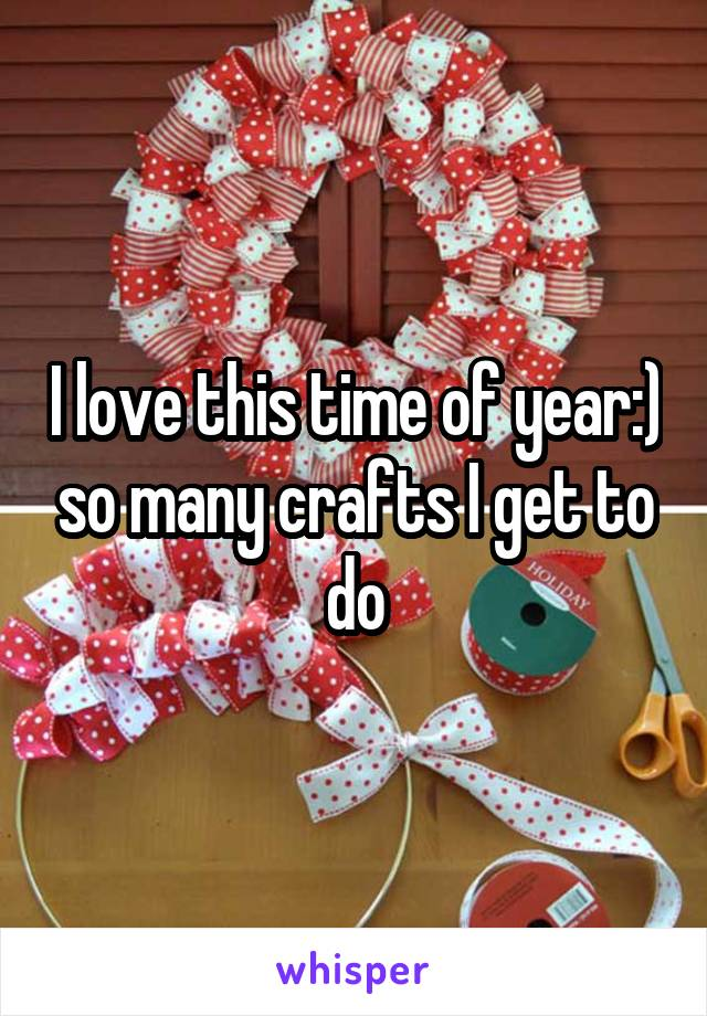 I love this time of year:) so many crafts I get to do