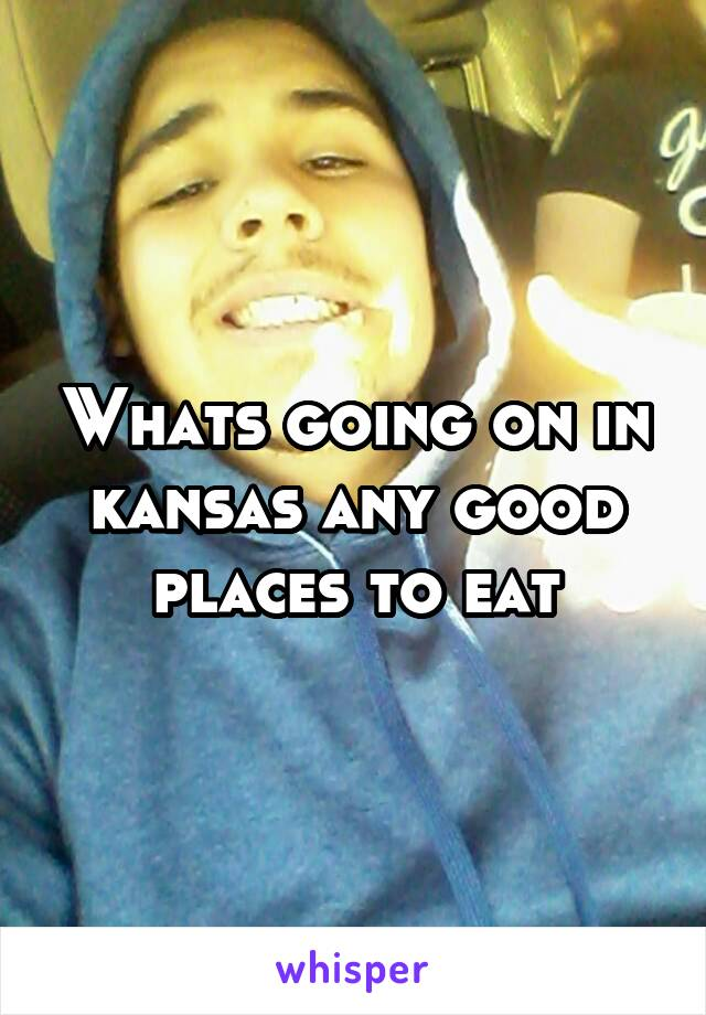 Whats going on in kansas any good places to eat