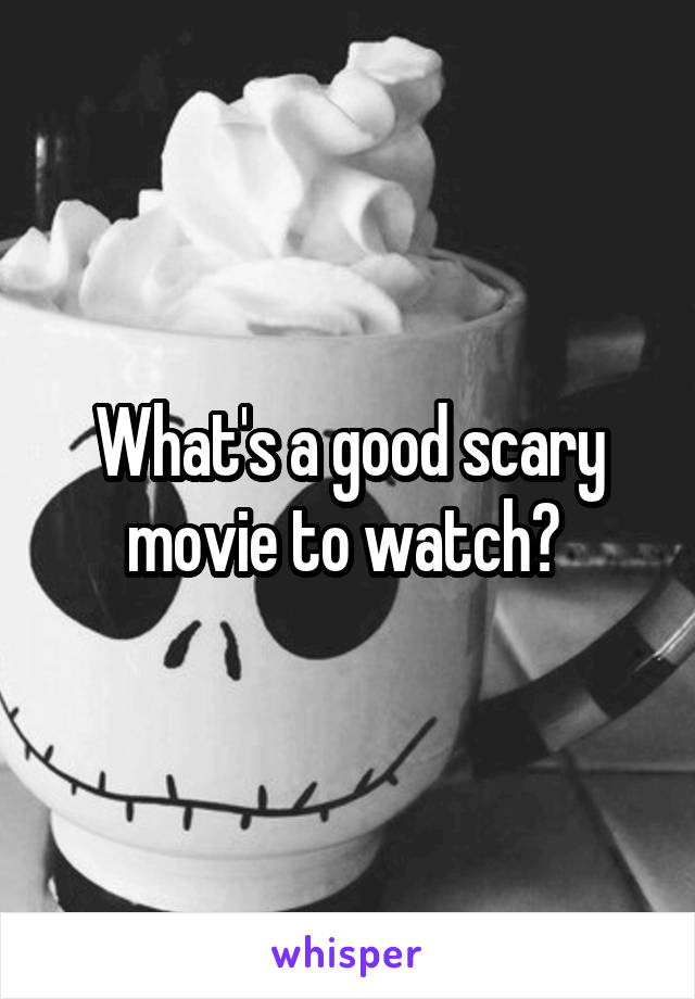 What's a good scary movie to watch?
