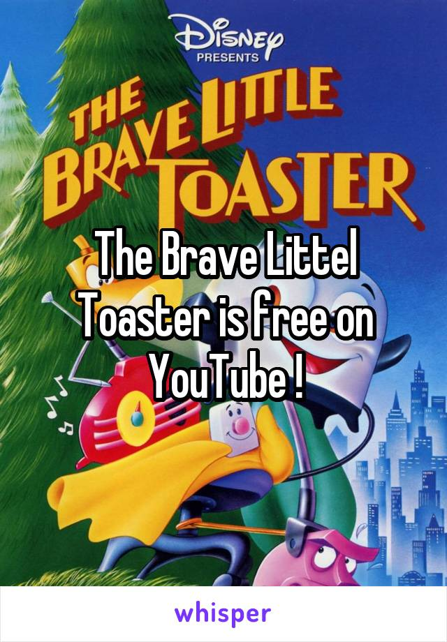 The Brave Littel Toaster is free on YouTube !