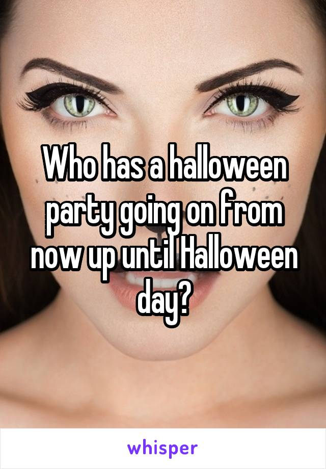Who has a halloween party going on from now up until Halloween day?
