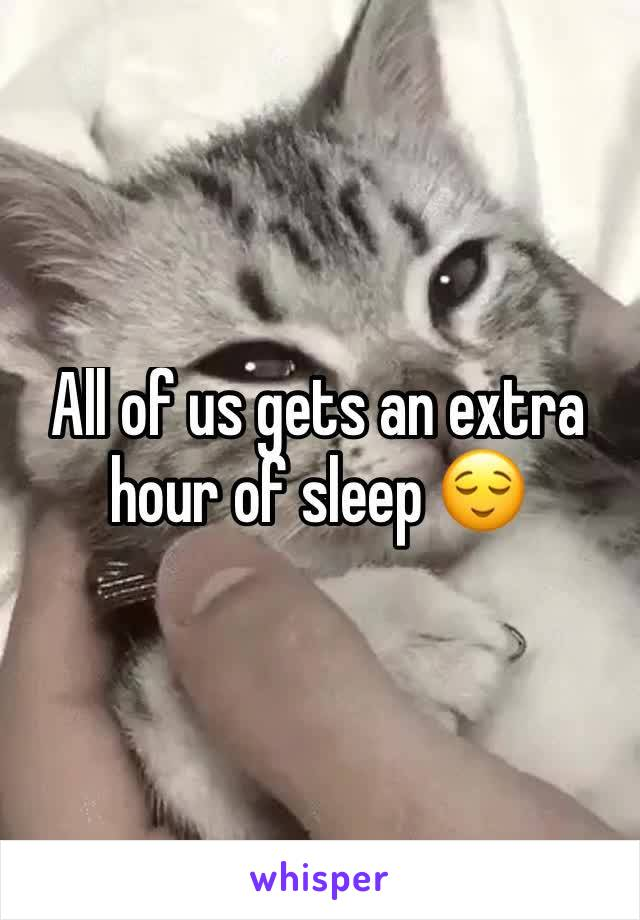 All of us gets an extra hour of sleep 😌
