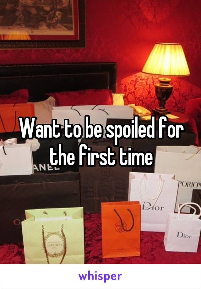 Want to be spoiled for the first time