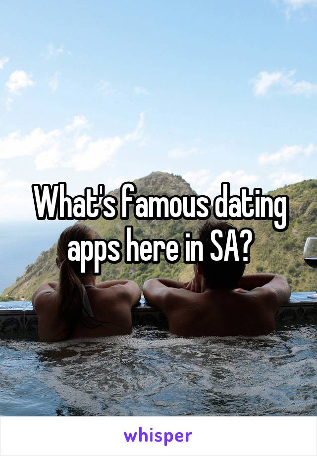 What's famous dating apps here in SA?