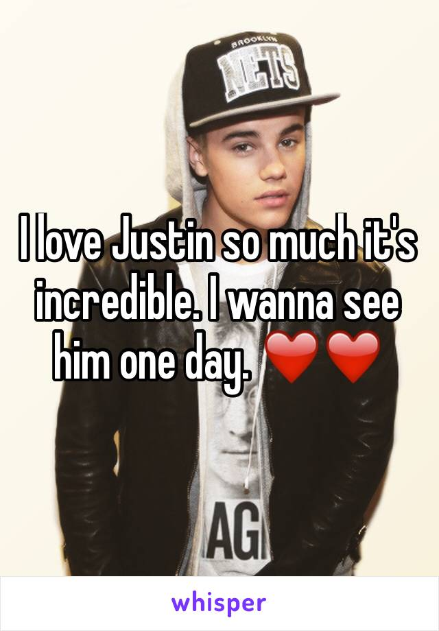 I love Justin so much it's incredible. I wanna see him one day. ❤️❤️