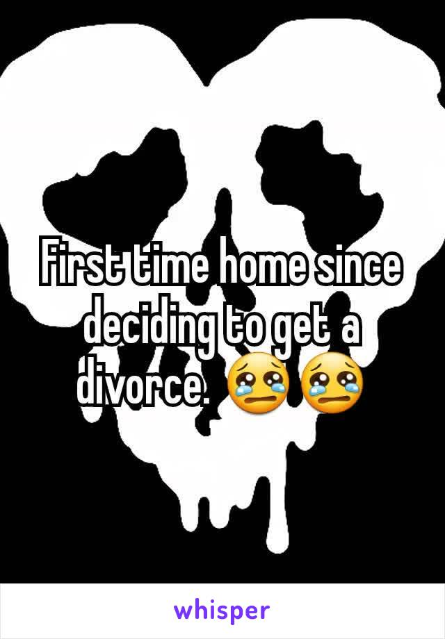 First time home since deciding to get a  divorce. 😢😢