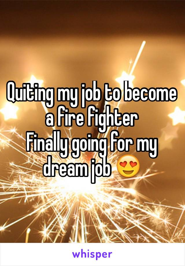 Quiting my job to become a fire fighter  Finally going for my dream job 😍