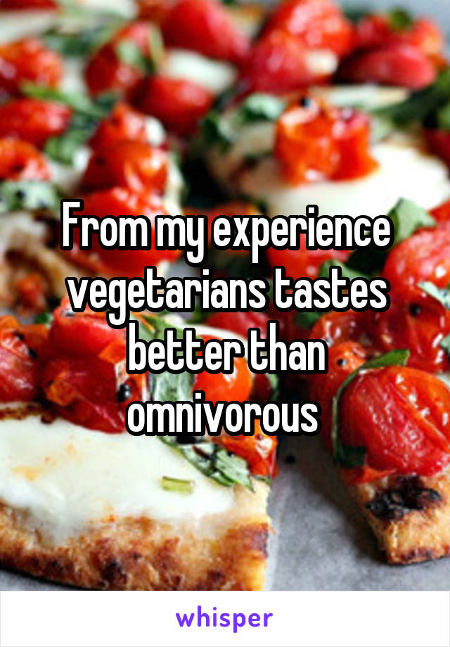 From my experience vegetarians tastes better than omnivorous