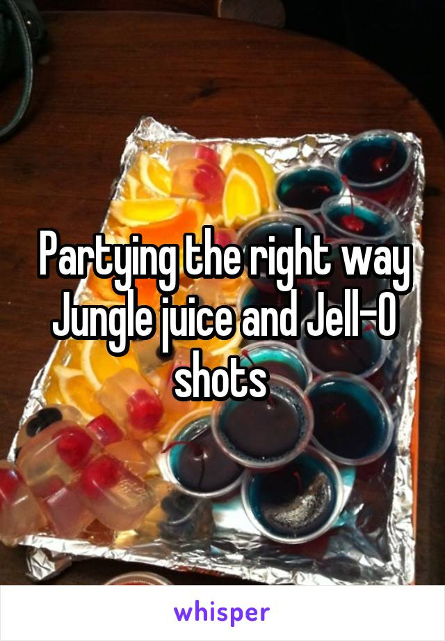 Partying the right way Jungle juice and Jell-O shots