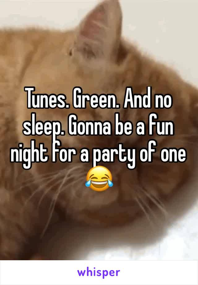 Tunes. Green. And no sleep. Gonna be a fun night for a party of one 😂