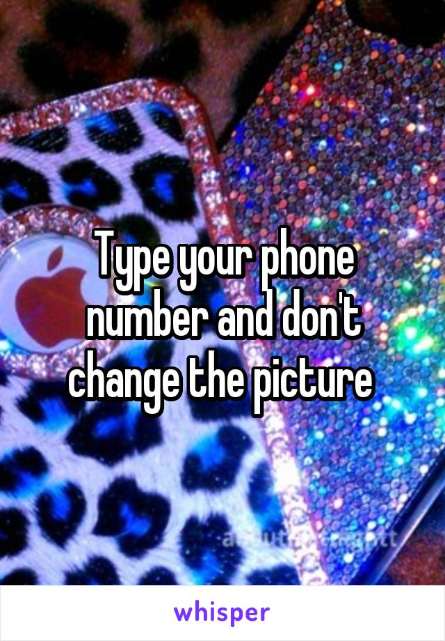 Type your phone number and don't change the picture
