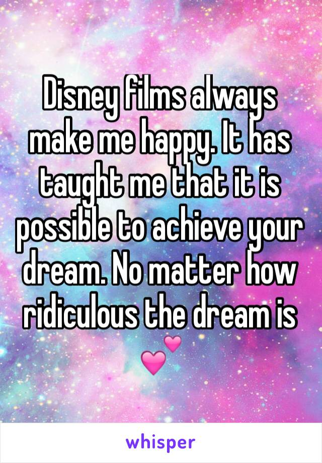 Disney films always make me happy. It has taught me that it is possible to achieve your dream. No matter how ridiculous the dream is 💕