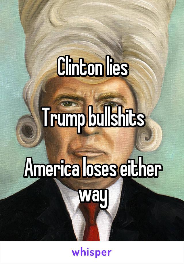 Clinton lies  Trump bullshits  America loses either way