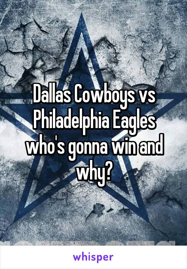 Dallas Cowboys vs Philadelphia Eagles who's gonna win and why?