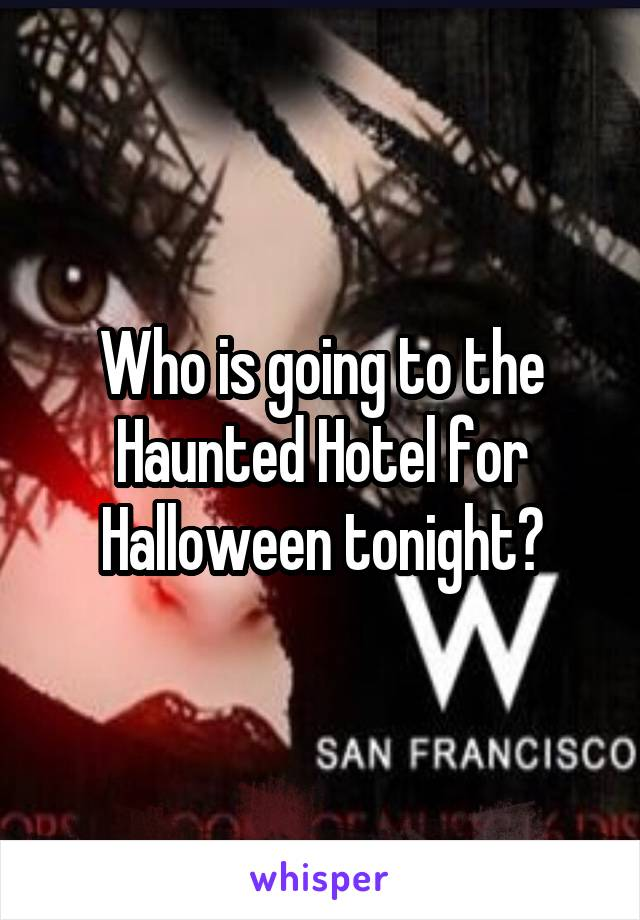 Who is going to the Haunted Hotel for Halloween tonight?