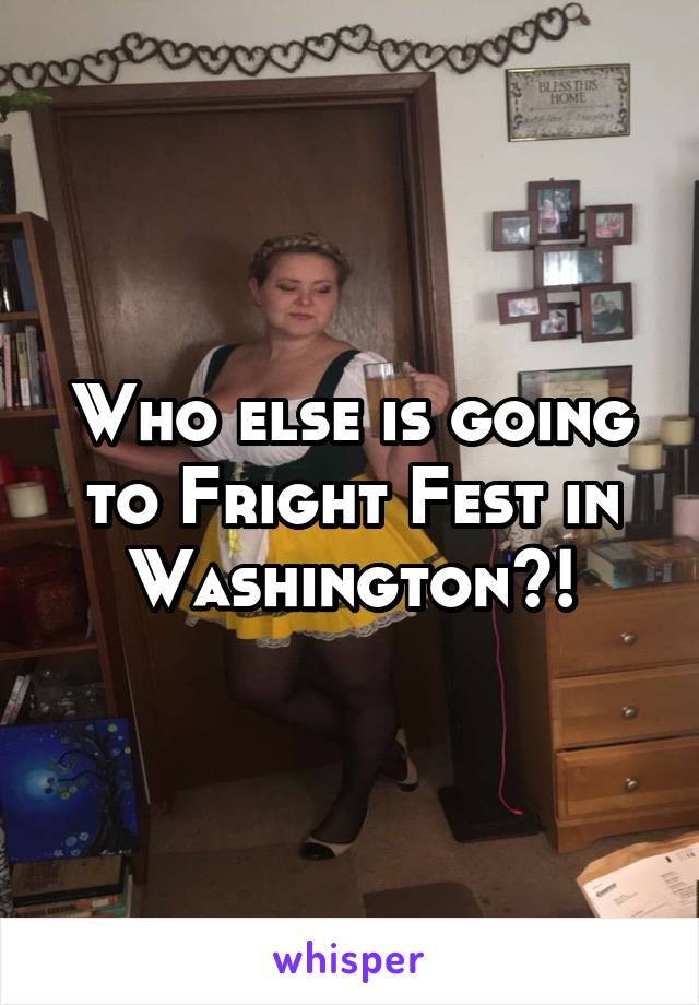 Who else is going to Fright Fest in Washington?!